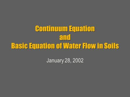 Continuum Equation and Basic Equation of Water Flow in Soils January 28, 2002.