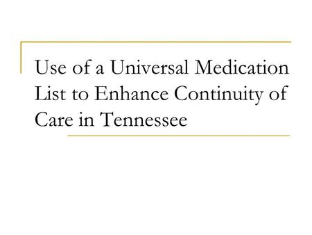 Use of a Universal Medication List to Enhance Continuity of Care in Tennessee.