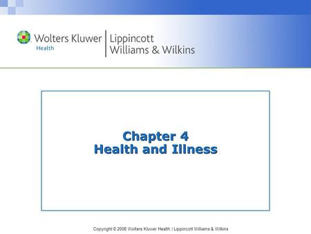Copyright © 2008 Wolters Kluwer Health | Lippincott Williams & Wilkins Chapter 4 Health and Illness.