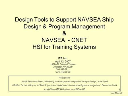 Www.ITEinc.US 1 Design Tools to Support NAVSEA Ship Design & Program Management & NAVSEA - CNET HSI for Training Systems ITE Inc. April 12, 2007 1507A.