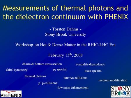 Measurements of thermal photons and the dielectron continuum with PHENIX - Torsten Dahms - Stony Brook University Workshop on Hot & Dense Matter in the.