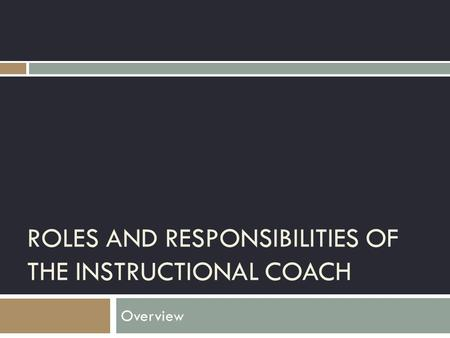 ROLES AND RESPONSIBILITIES OF THE INSTRUCTIONAL COACH Overview.