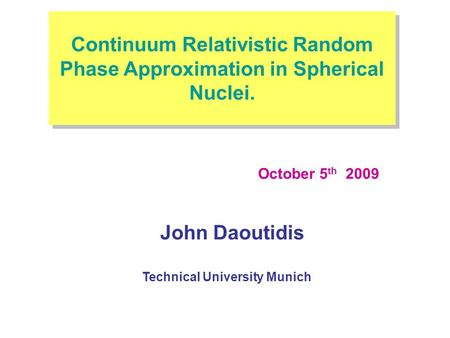 John Daoutidis October 5 th 2009 Technical University Munich Title Continuum Relativistic Random Phase Approximation in Spherical Nuclei.