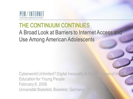 THE CONTINUUM CONTINUES A Broad Look at Barriers to Internet Access and Use Among American Adolescents Cyberworld Unlimited? Digital Inequality & News.
