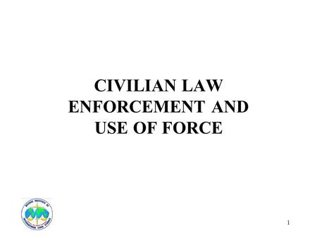 1 CIVILIAN LAW ENFORCEMENT AND USE OF FORCE. 2 BASIC STANDARDS Reasonable and Necessary Deadly Force - Deadly Force.