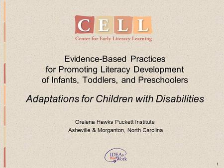 1 Evidence-Based Practices for Promoting Literacy Development of Infants, Toddlers, and Preschoolers Adaptations for Children with Disabilities Orelena.
