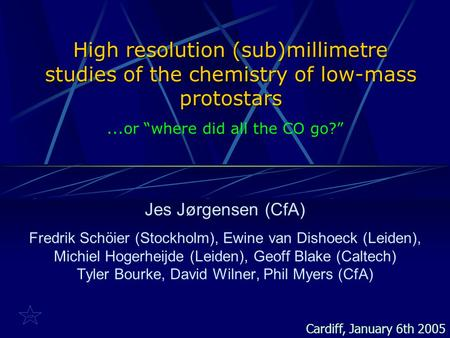 High resolution (sub)millimetre studies of the chemistry of low-mass protostars Jes Jørgensen (CfA) Fredrik Schöier (Stockholm), Ewine van Dishoeck (Leiden),