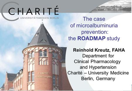 The case of microalbuminuria prevention: the ROADMAP study Department for Clinical Pharmacology and Hypertension Charité – University Medicine Berlin,