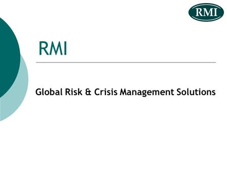 RMI Global Risk & Crisis Management Solutions. Certain material influenced by source material drawn from IFAC Risk - Hazard & Opportunity Hazards € Spent.
