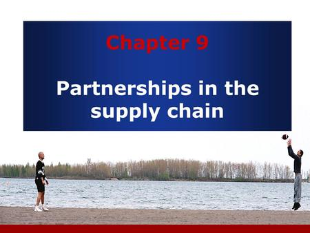 Chapter 9 Partnerships in the supply chain. Content Choosing the right relationships 1. Partnerships in the supply chain 2. Supplier networks 3. Supplier.