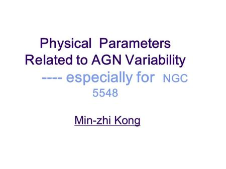 Min-zhi Kong Physical Parameters Related to AGN Variability ---- especially for NGC 5548.