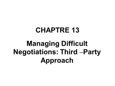 Managing Difficult Negotiations: Third –Party Approach