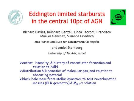 Eddington limited starbursts in the central 10pc of AGN Richard Davies, Reinhard Genzel, Linda Tacconi, Francisco Mueller Sánchez, Susanne Friedrich Max.