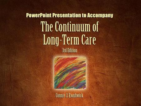 Part 1 The Continuum of Long-Term Care Copyright © 2005 by Thomson Delmar Learning. ALL RIGHTS RESERVED. 3 Data Source Information Data for this slide.