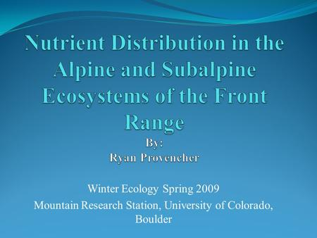 Winter Ecology Spring 2009 Mountain Research Station, University of Colorado, Boulder.