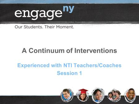 A Continuum of Interventions Experienced with NTI Teachers/Coaches Session 1.
