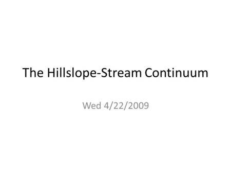 The Hillslope-Stream Continuum Wed 4/22/2009. The El Nino-Southern Oscillation and Global Precipitation Patterns: A View from Space Dr. Scott Curtis.