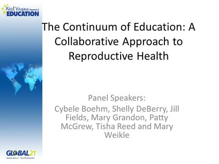 The Continuum of Education: A Collaborative Approach to Reproductive Health Panel Speakers: Cybele Boehm, Shelly DeBerry, Jill Fields, Mary Grandon, Patty.