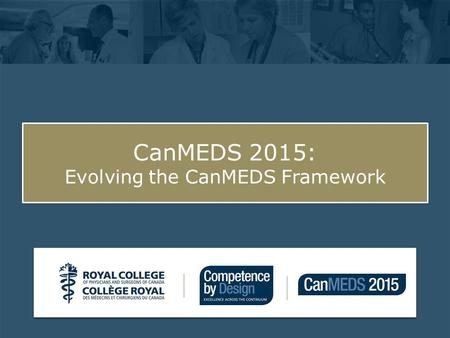 Click to edit Master subtitle style CanMEDS 2015: Evolving the CanMEDS Framework.