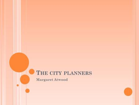 T HE CITY PLANNERS Margaret Atwood. L/O To learn how to plan for a debate in order to understand a poem.