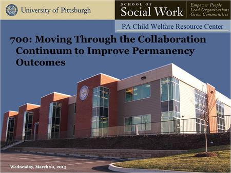 700: Moving Through the Collaboration Continuum to Improve Permanency Outcomes Wednesday, March 20, 2013.