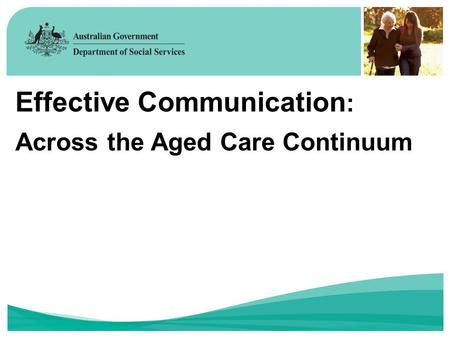 Effective Communication : Across the Aged Care Continuum.