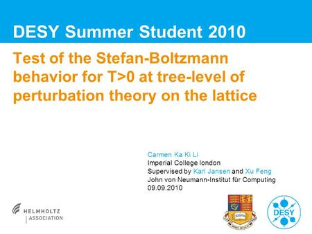 Test of the Stefan-Boltzmann behavior for T>0 at tree-level of perturbation theory on the lattice DESY Summer Student 2010 Carmen Ka Ki Li Imperial College.
