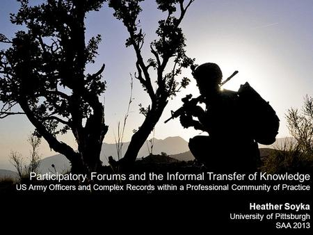 Participatory Forums and the Informal Transfer of Knowledge US Army Officers and Complex Records within a Professional Community of Practice Heather Soyka.