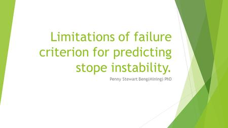 Limitations of failure criterion for predicting stope instability. Penny Stewart Beng(Mining) PhD.