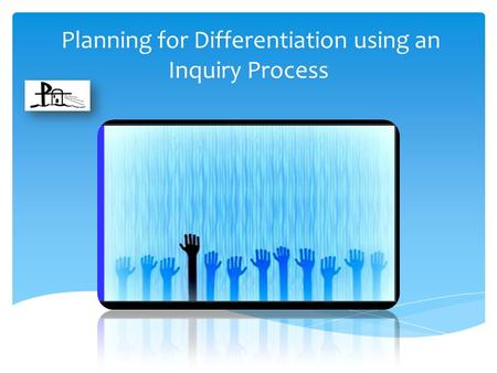 Planning for Differentiation using an Inquiry Process.