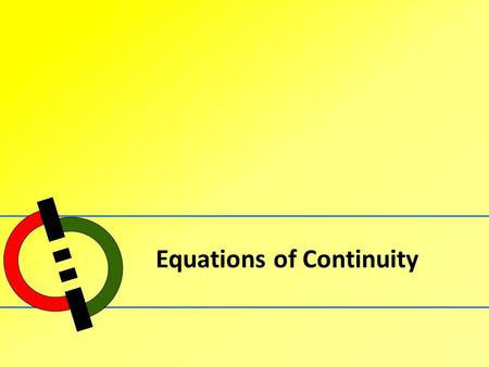 Equations of Continuity. Outline 1.Time Derivatives & Vector Notation 2.Differential Equations of Continuity 3.Momentum Transfer Equations.