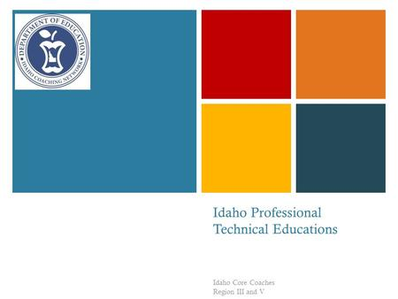 + Idaho Professional Technical Educations Idaho Core Coaches Region III and V.