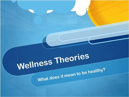 Wellness Theories What does it mean to be healthy?