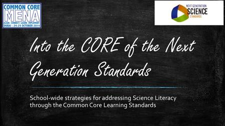 Into the CORE of the Next Generation Standards School-wide strategies for addressing Science Literacy through the Common Core Learning Standards.