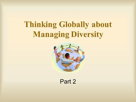 Thinking Globally about Managing Diversity Part 2.