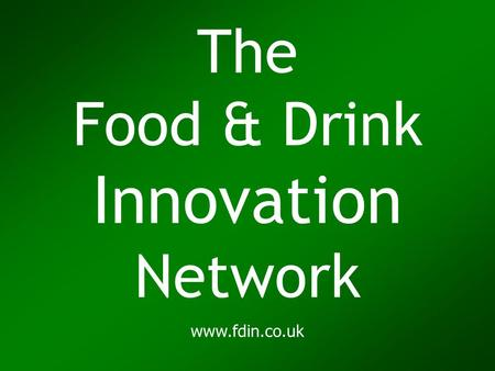 The Food & Drink Innovation Network www.fdin.co.uk.