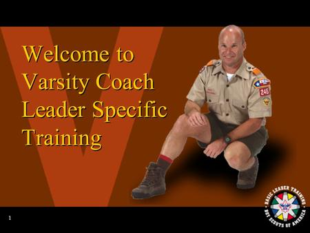 1 Welcome to Varsity Coach Leader Specific Training.