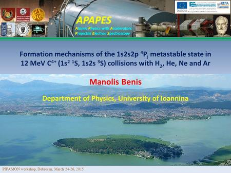 Manolis Benis Formation mechanisms of the 1s2s2p 4 P J metastable state in 12 MeV C 4+ (1s 2 1 S, 1s2s 3 S) collisions with H 2, He, Ne and Ar Department.