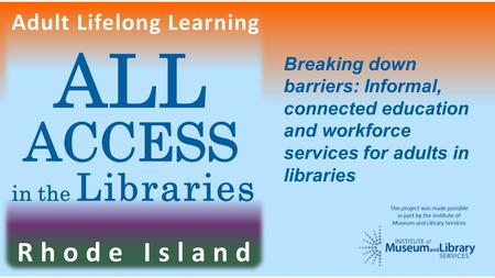 Breaking down barriers: Informal, connected education and workforce services for adults in libraries.