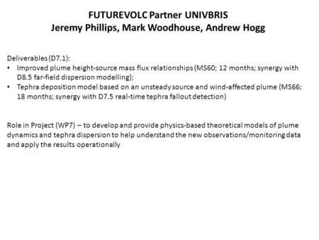 FUTUREVOLC Partner UNIVBRIS Jeremy Phillips, Mark Woodhouse, Andrew Hogg Deliverables (D7.1): Improved plume height-source mass flux relationships (MS60;