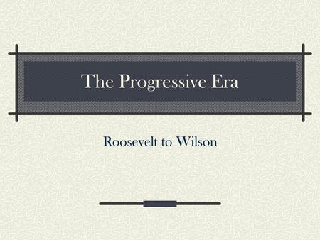 The Progressive Era Roosevelt to Wilson. Theodore Roosevelt (President: 1901-1909) New Yorker in background. Influenced by A.T. Mahan about the United.