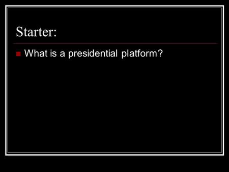 Starter: What is a presidential platform?. Roosevelt and the Square Deal Chapter 16 Section 3.