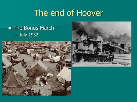 The end of Hoover The Bonus March The Bonus March –July 1932.