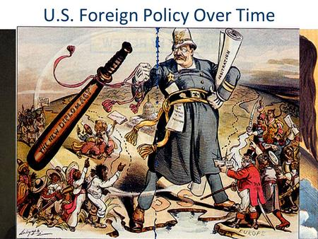 U.S. Foreign Policy Over Time