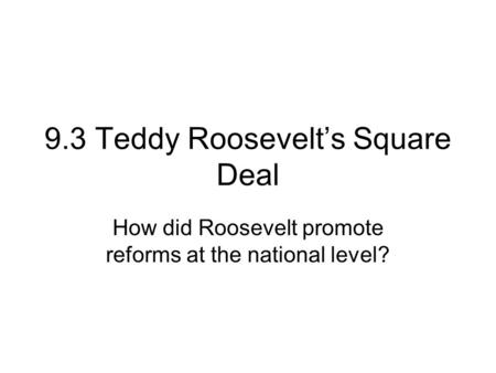 9.3 Teddy Roosevelt's Square Deal