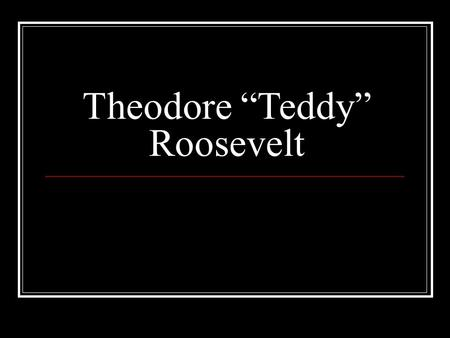 "Theodore ""Teddy"" Roosevelt. Overarching Question What did Roosevelt do to earn immortalization at Mount Rushmore? So……………..after studying about the life."