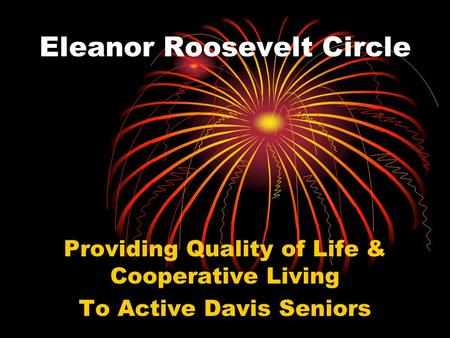 Eleanor Roosevelt Circle Providing Quality of Life & Cooperative Living To Active Davis Seniors.