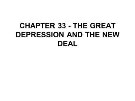 CHAPTER 33 - THE <strong>GREAT</strong> DEPRESSION AND THE NEW DEAL