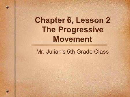 Chapter 6, Lesson 2 The Progressive Movement