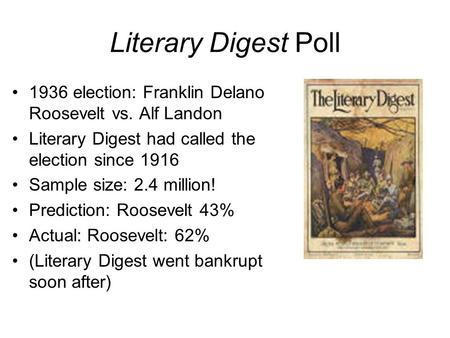 Literary Digest Poll 1936 election: Franklin Delano Roosevelt vs. Alf Landon Literary Digest had called the election since 1916 Sample size: 2.4 million!